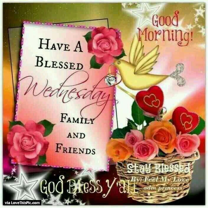 Good Morning Have A Blessed Wednesday Family And Friends ... Blessed Wednesday