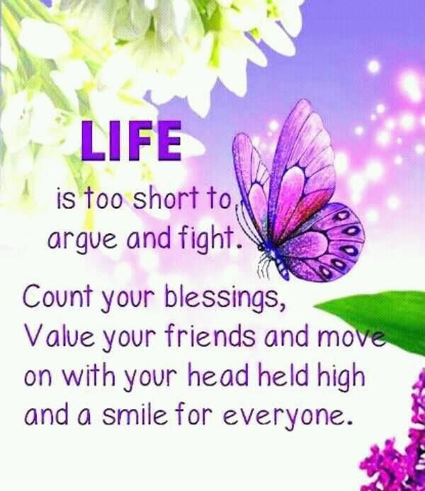 Life Is To Short To Argue And Fight Count Your Blessings ...