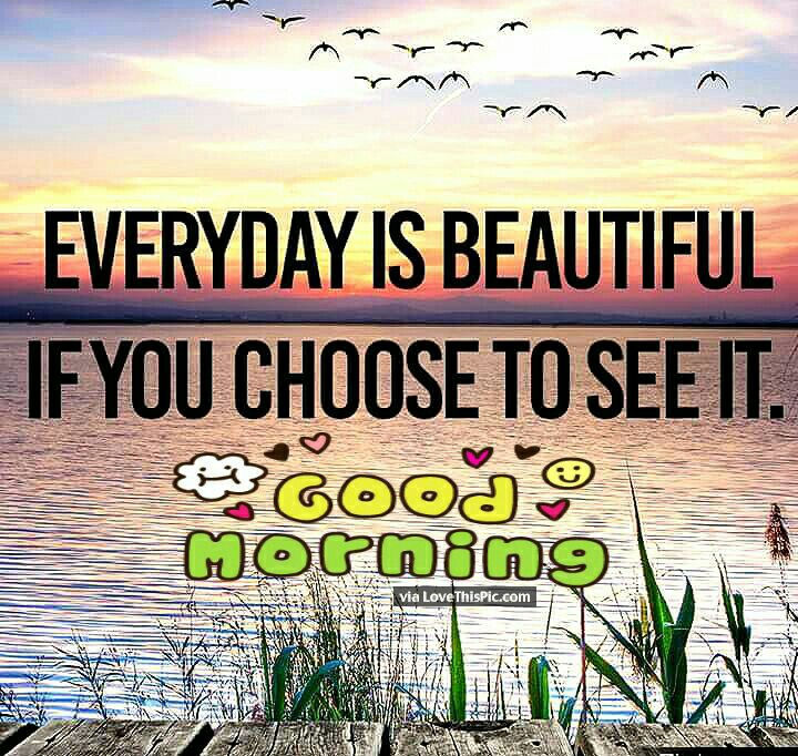 Good Morning Every Day Is Beautiful Pictures, Photos, And