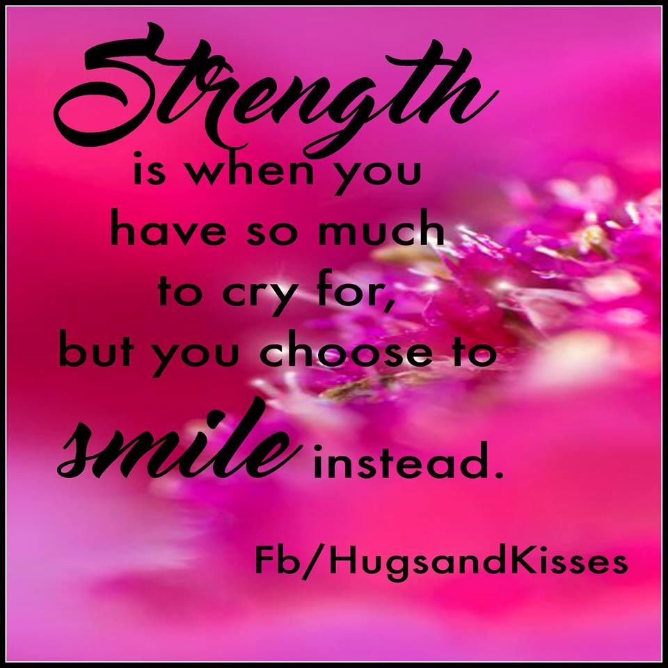 Who Needs A Face Anyway: Strength Is When You Have So Much To Cry For But You Smile