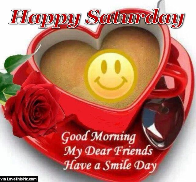 Good Morning Saturday Friends : Happy saturday good morning my dear friends pictures