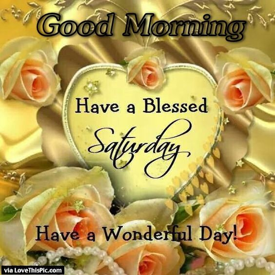 Good Morning Have A Blessed Saturday And A Wonderful Day
