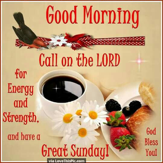 Good Morning Call On The Lord Have A Great Sunday Pictures, Photos, and Image...