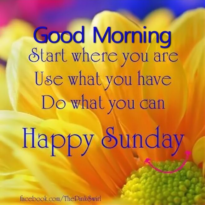 Sunday Morning Quotes: Good Morning Do What You Can Happy Sunday Pictures, Photos