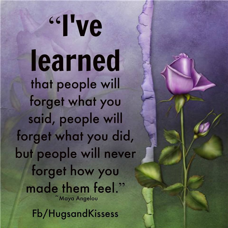 People Will Forget What You Have Said But Not How You Made