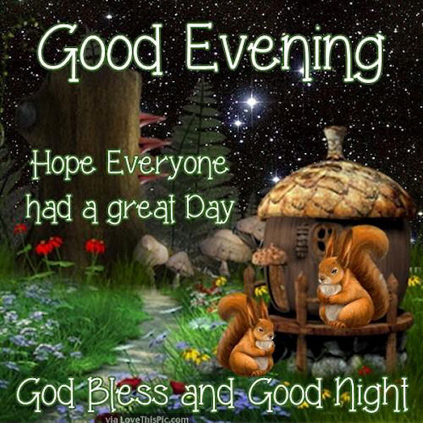 Good Evening Hope Everyone Had A Great Day God Bless