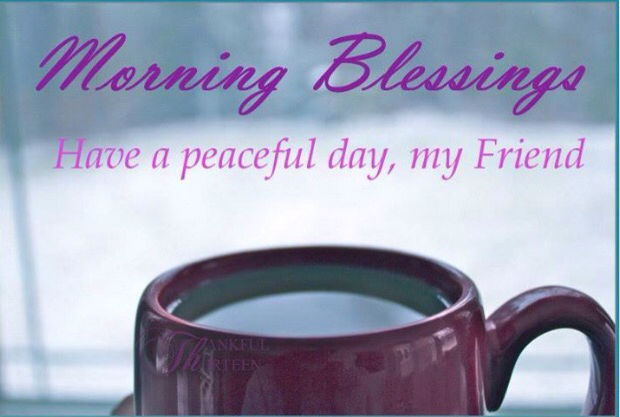 Morning Blessings Have A Peaceful Day My Friend Pictures