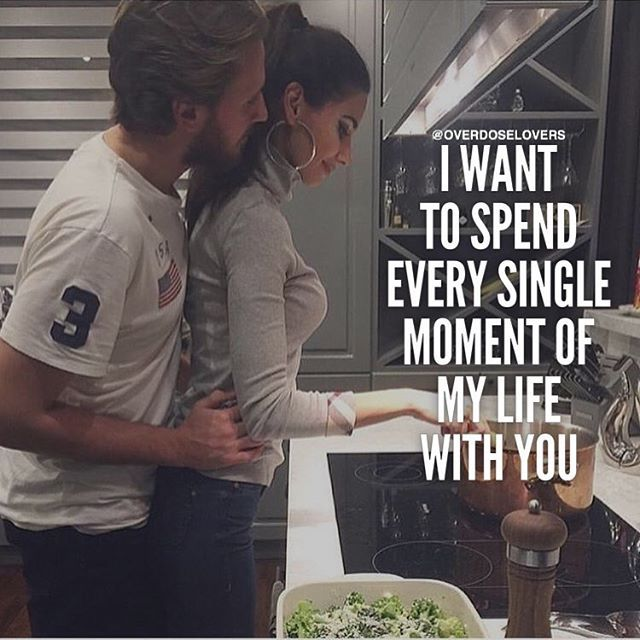 I Want To Spend Every Single Moment Of My Life With You