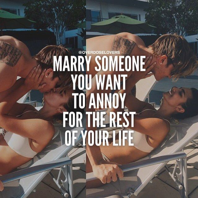 Marry Someone You Want To Annoy For The Rest Of Your Life