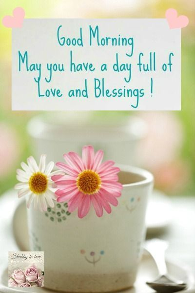 Good Morning Love Blessings : Good morning may you have a day full of love and