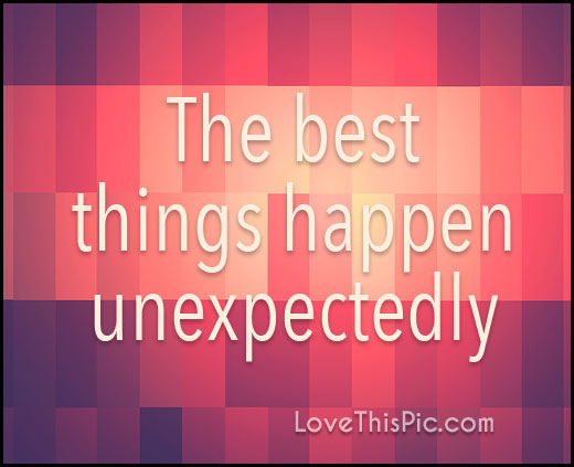 When Things Happen Unexpectedly Quotes: The Best Things Happen Unexpectedly Pictures, Photos, And