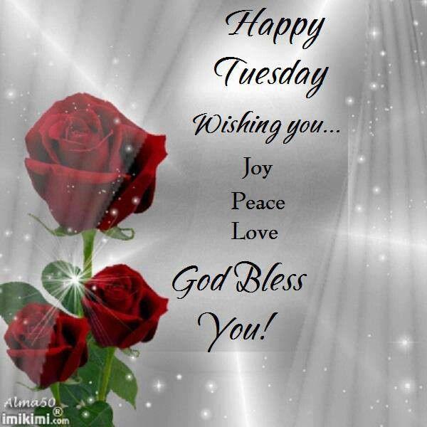 Happy Tuesday Wishing You...Joy Peace Love. God Bless You! Good Ideas