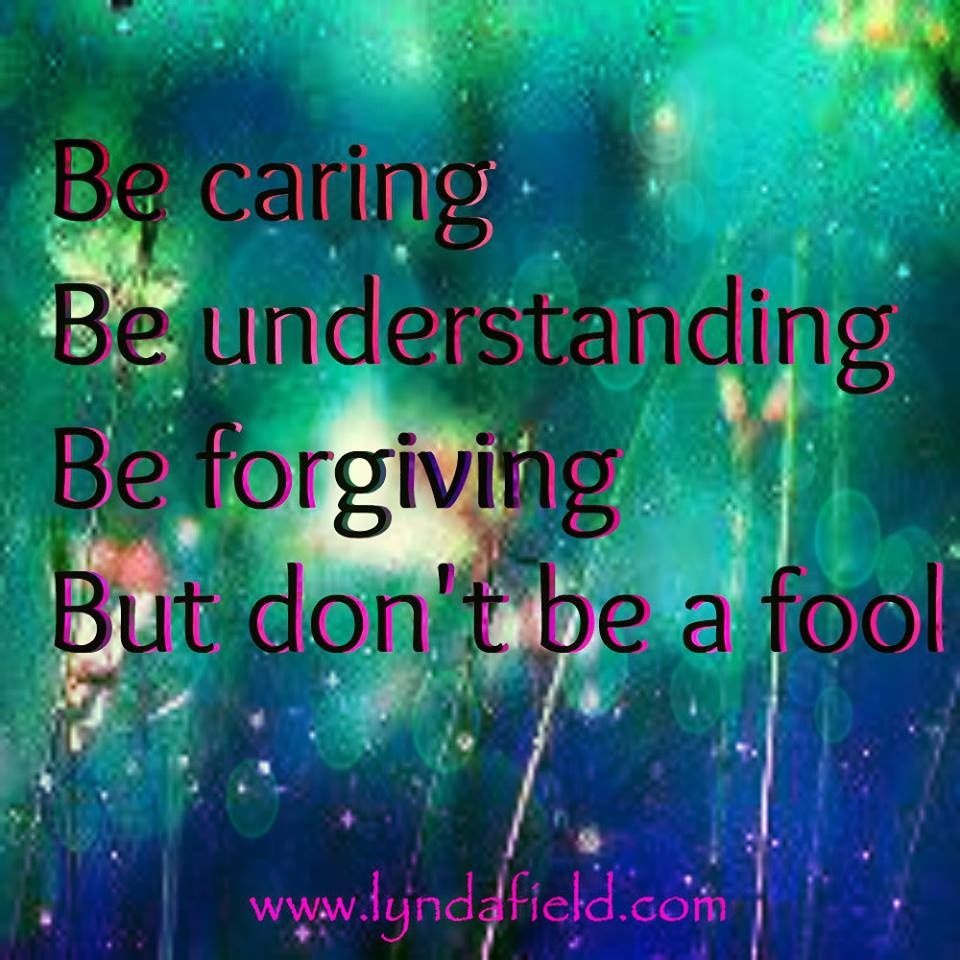 Be Caring Understanding And Forgiving But Dont Be A Fool