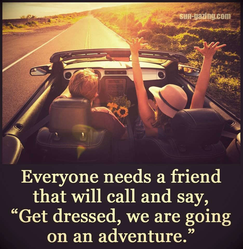 Everyone Needs That Friend Who... Pictures, Photos, and ...