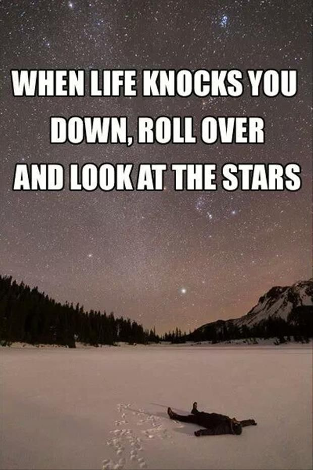 When Life Knocks You Down, Roll Over And Look At The Stars ...