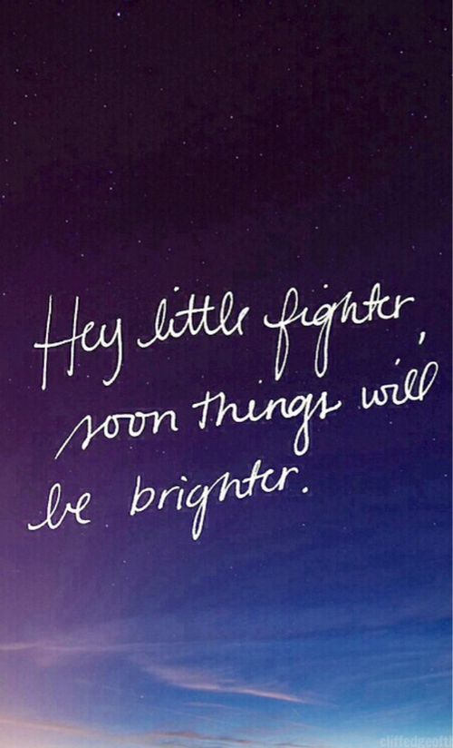 Hey Little Fighter Soon Things Will Be Brighter Pictures