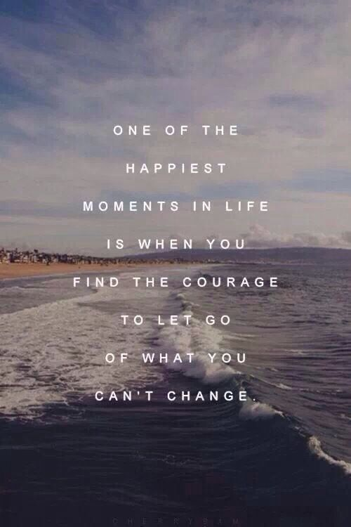 Inspirational Life Quotes And Sayings You Can T Control: Courage To Let Go Of What You Can't Change Pictures