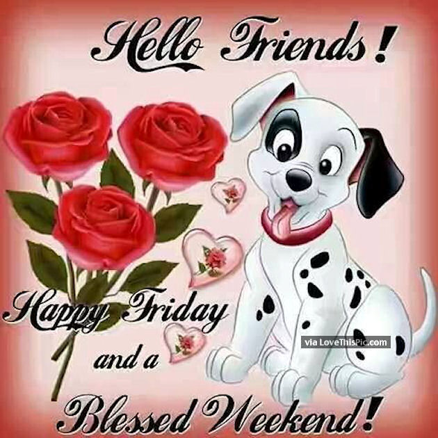244321-Hello-Friends-Happy-Friday-Have-A-Great-Weekend.jpg