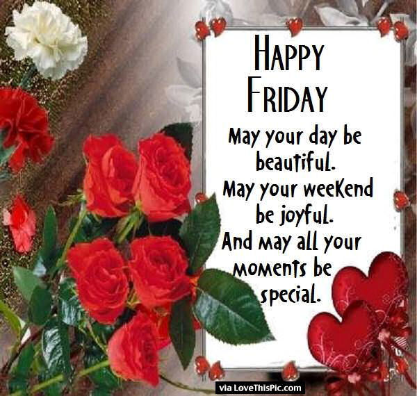 Happy Friday May Your Day Be Beautiful Pictures, Photos, and Images for  Facebook, Tumblr, Pinterest, and Twitter
