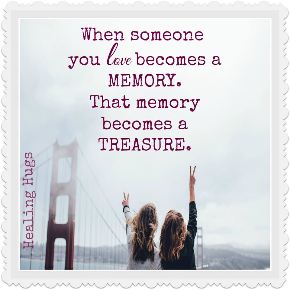 Missing Someone Who Died Quotes When Someone You Love Becomes A Memory That Memory Becomes A