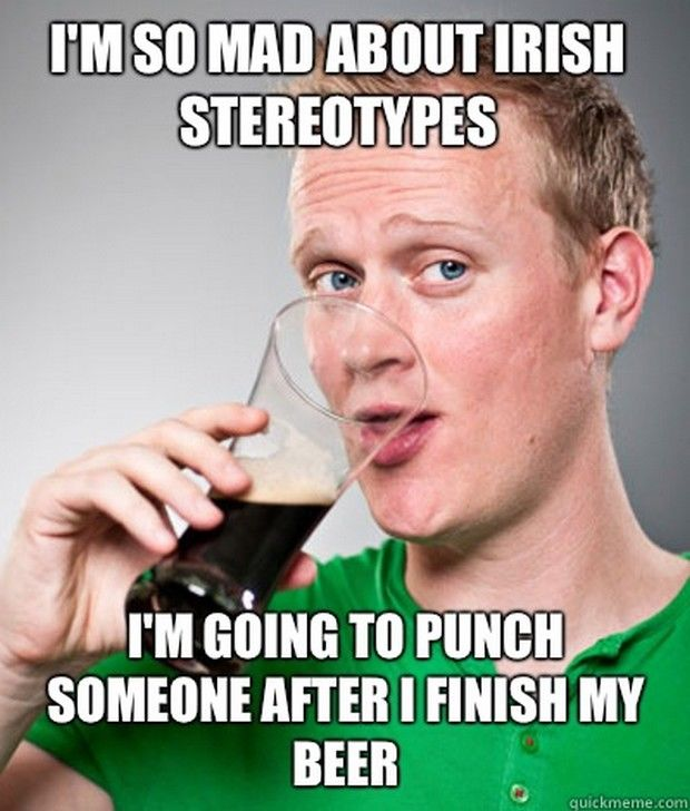 So Mad About Irish Stereotypes Im Going To Punch Someone After I
