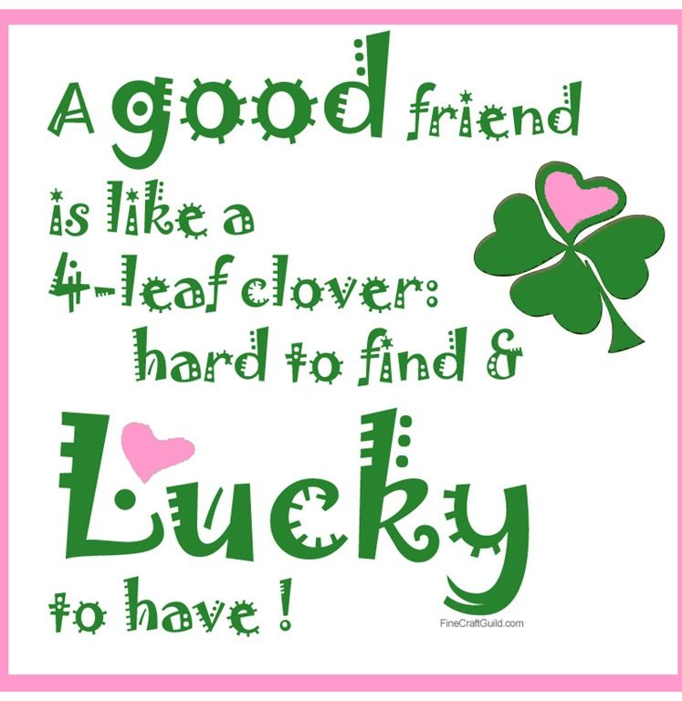 a good friend is like a 4 leaf clover hard to find and lucky to