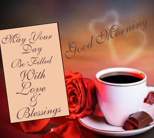 Good Morning Love Blessings : Good morning may your day be filled with love blessings