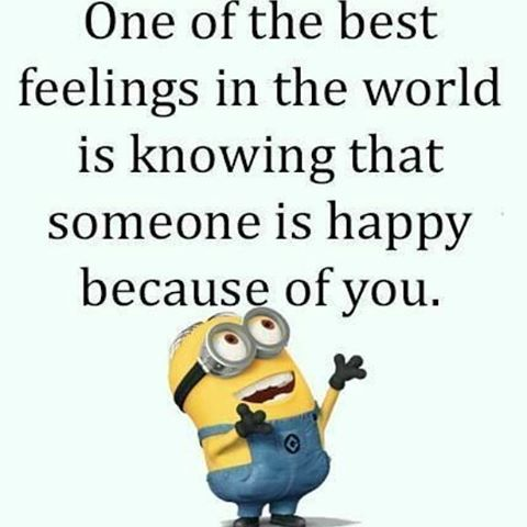 One Of The Best Feelings In The World Is Knowing That Someone Is Happy Becaus...
