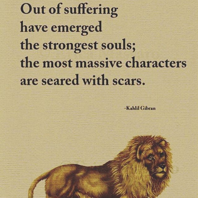 Out Of Suffering Have Emerged The Strongest Souls The