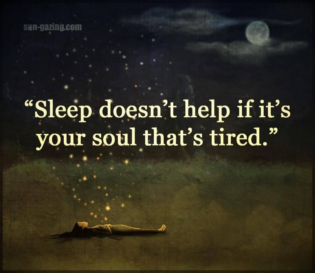 Sleep Doesn 39 T Help If Your Soul Is Tired Pictures Photos