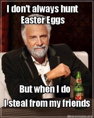 I Don't Always Hunt Easter Eggs But When I Do I Steal From ...Jesus Easter Eggs Meme