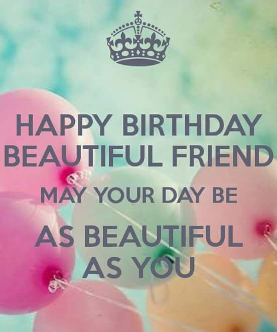 Happy Birthday My Beautiful Friend May Your Day Be As You