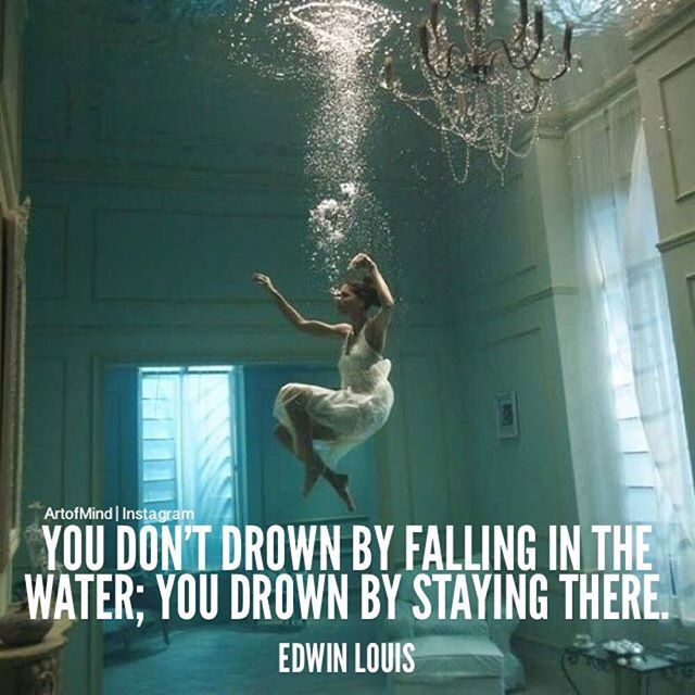 Staying Positive >> You Don't Drown By Falling In The Water, You Drown By Staying There Pictures, Photos, and Images ...
