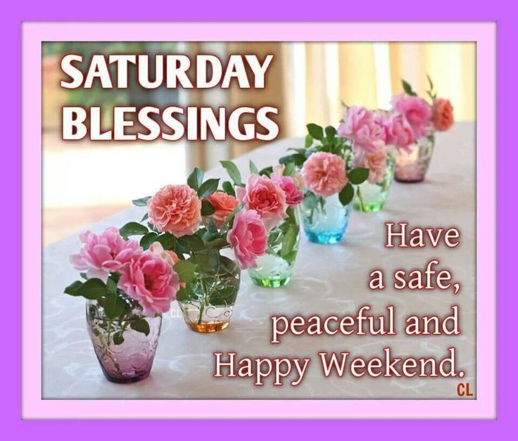 Saturday Blessings Have A Peaceful Weekend Pictures ...