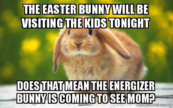 The Easter Bunny Will Be Visiting The Kids Tonight Does That Mean