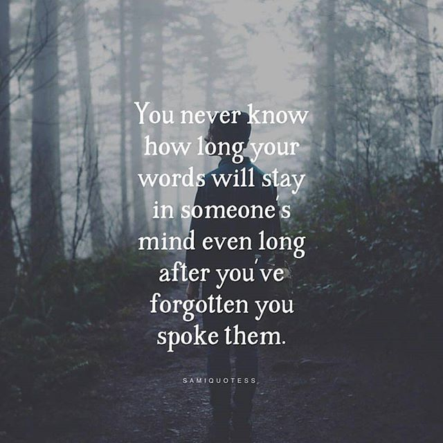 You Never Know How Long Your Words Will Stay In Someone's