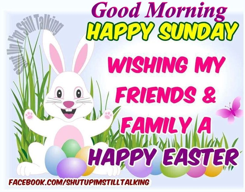 Good Morning Happy Sunday Wishing My Friends A Happy Easter