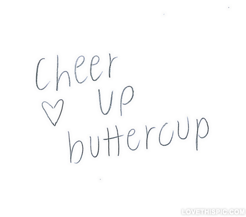 Quotes To Cheer Up A Girl: Cheer Up Buttercup Pictures, Photos, And Images For