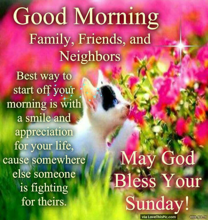 Good Morning Beautiful Family : Good morning family friends and neighbors happy sunday