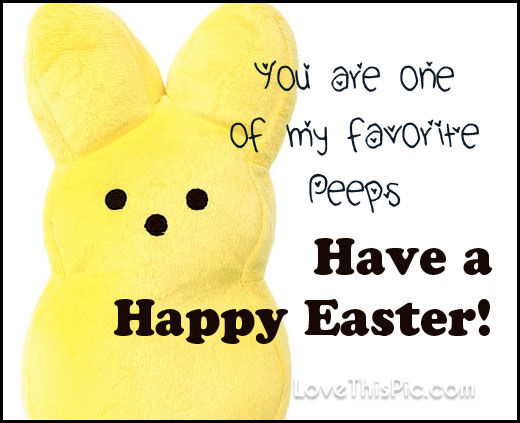 You Are One Of My Favorite Peeps Happy Easter Pictures Photos And