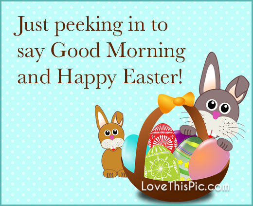 Just Peeking In To Say Good Morning Happy Easter Pictures