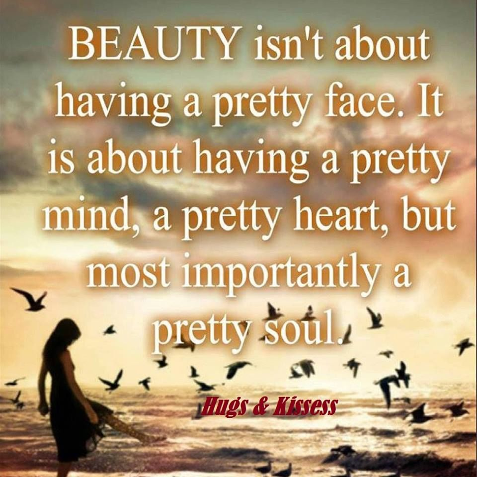 Most Meaningful Quotes Beauty Isnt About Having A Pretty Face But A Pretty Soul Pictures