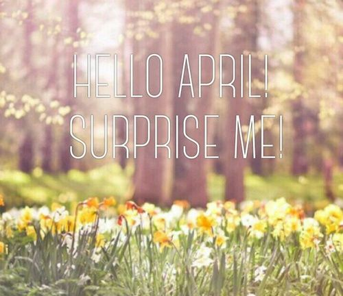 Hello April Surprise Me Pictures Photos And Images For