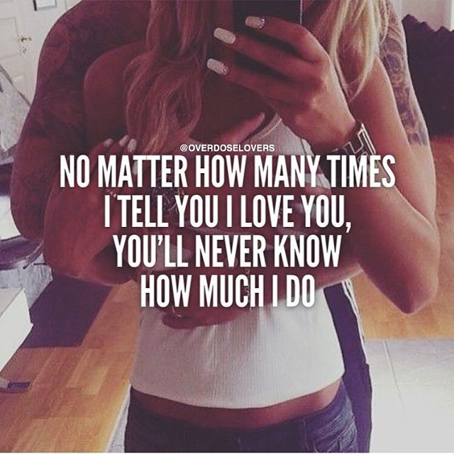 I Love You Quotes: No Matter How Many Times I Tell You I Love You, You'll
