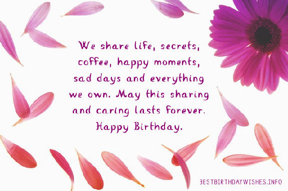 We Share Life Secrets Coffee Happy Moments Sad Days And Everything Own May This Sharing Caring Lasts Forever Birthday