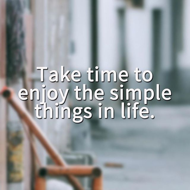 Take Time To Enjoy The Simple Things In Life Pictures