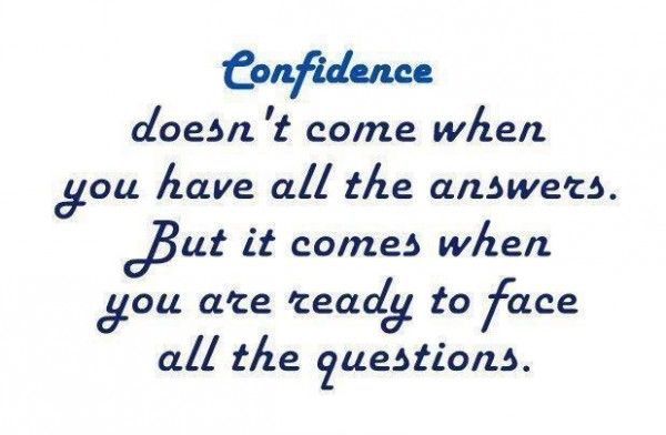Confidence Quotes: Confidence Doesn't Come When You Have All The Answers