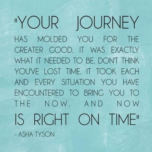 Love Quotes Journey: Your Journey Has Molded You For The Greater Good