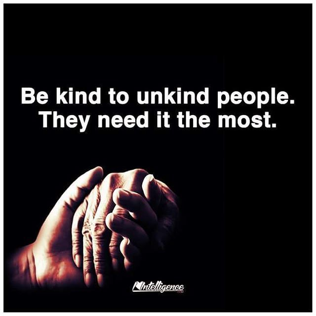 Be Kind To Unkind People. They Need It The Most Pictures ...