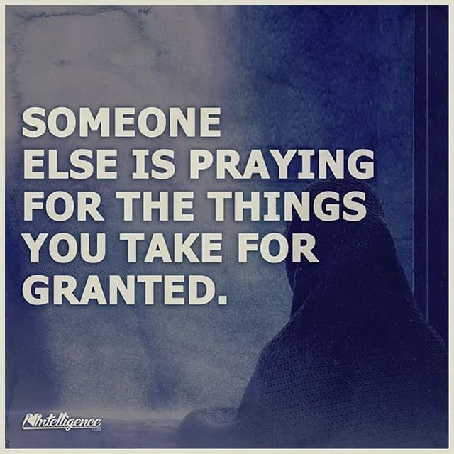 Dnr Take Anyone For Granted Quotes: Someone Else Is Praying For The Things You Take For